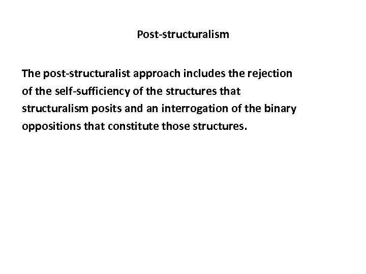 Post-structuralism The post-structuralist approach includes the rejection of the self-sufficiency of the structures that