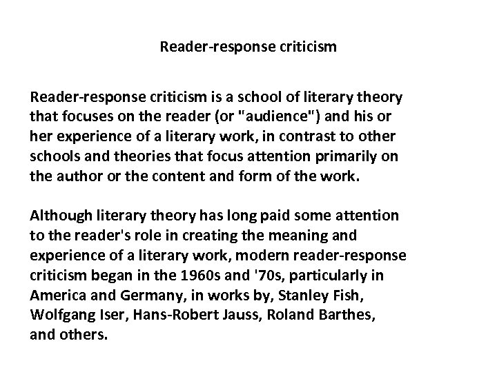 Reader-response criticism is a school of literary theory that focuses on the reader (or