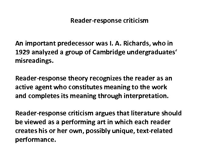 Reader-response criticism An important predecessor was I. A. Richards, who in 1929 analyzed a