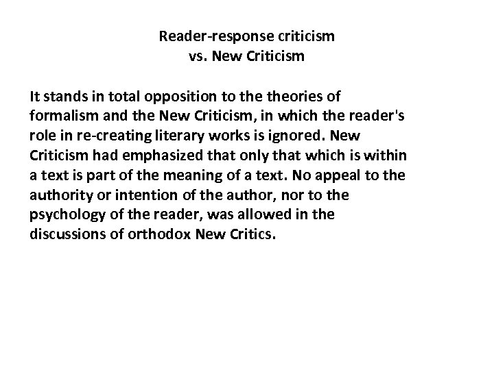 Reader-response criticism vs. New Criticism It stands in total opposition to theories of formalism