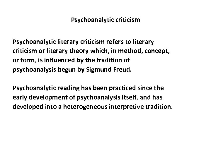 Psychoanalytic criticism Psychoanalytic literary criticism refers to literary criticism or literary theory which, in