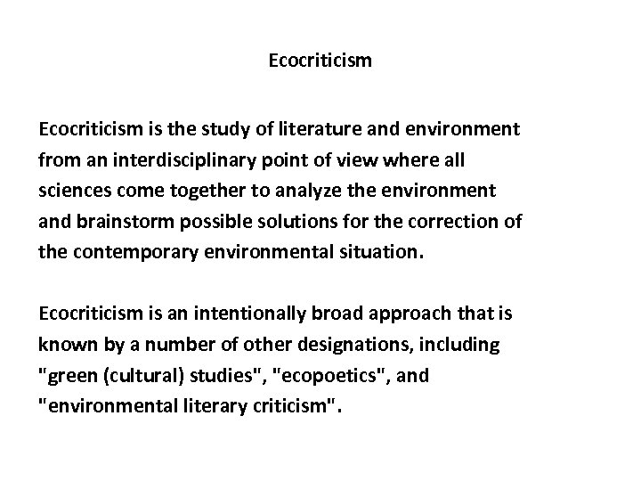 Ecocriticism is the study of literature and environment from an interdisciplinary point of view