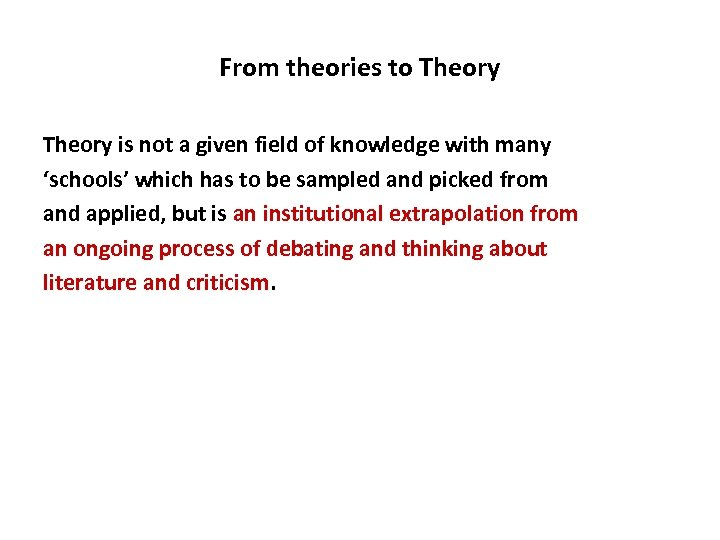 From theories to Theory is not a given field of knowledge with many 'schools'