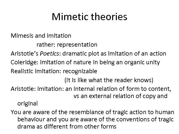 Mimetic theories Mimesis and imitation rather: representation Aristotle's Poetics: dramatic plot as imitation of