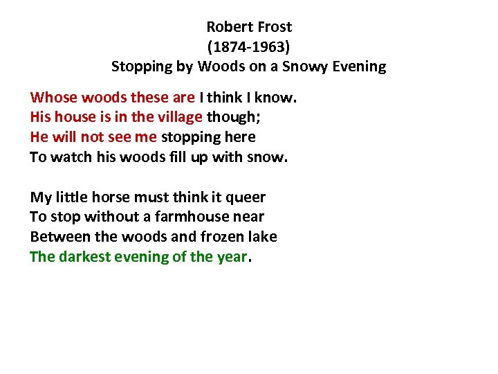Robert Frost (1874 -1963) Stopping by Woods on a Snowy Evening Whose woods these