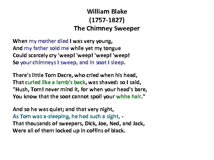 William Blake (1757 -1827) The Chimney Sweeper When my mother died I was very