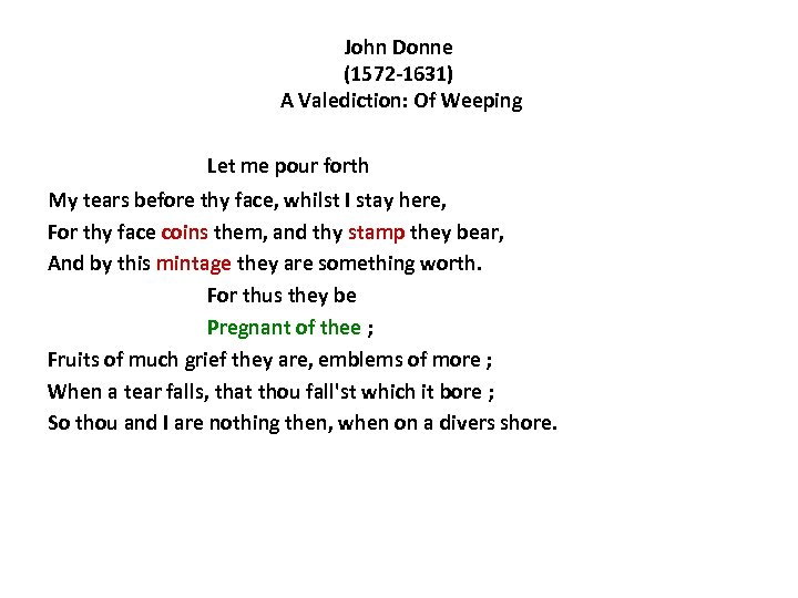 John Donne (1572 -1631) A Valediction: Of Weeping Let me pour forth My tears