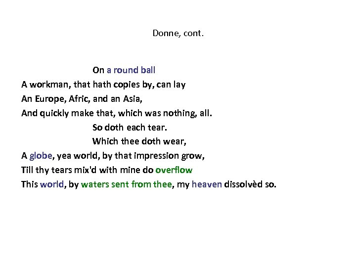 Donne, cont. On a round ball A workman, that hath copies by, can lay