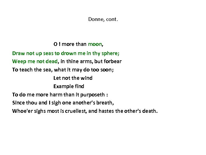 Donne, cont. O ! more than moon, Draw not up seas to drown me