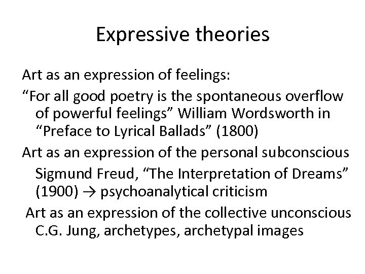 """Expressive theories Art as an expression of feelings: """"For all good poetry is the"""