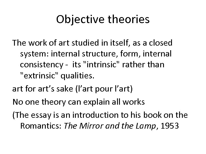 Objective theories The work of art studied in itself, as a closed system: internal