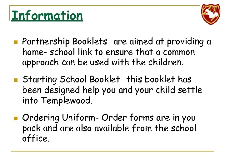 Information n Partnership Booklets- are aimed at providing a home- school link to ensure