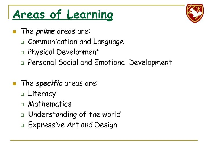 Areas of Learning n n The prime areas are: q Communication and Language q