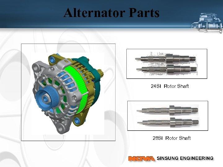 Alternator Parts 24 SI Rotor Shaft 28 SI Rotor Shaft
