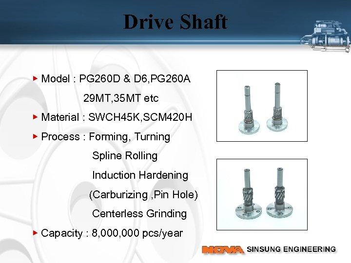 Drive Shaft ▶ Model : PG 260 D & D 6, PG 260 A