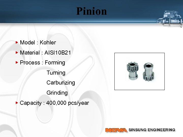 Pinion ▶ Model : Kohler ▶ Material : AISI 10 B 21 ▶ Process