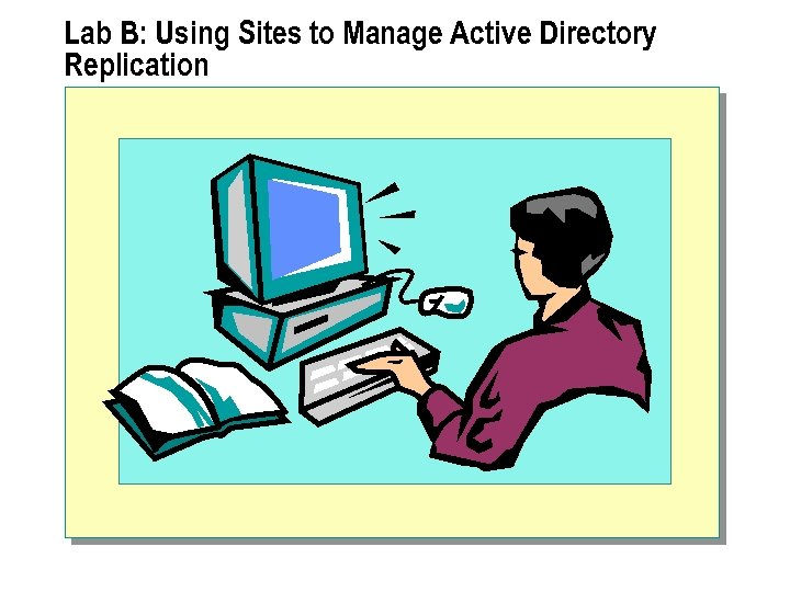 Lab B: Using Sites to Manage Active Directory Replication