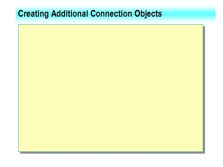 Creating Additional Connection Objects