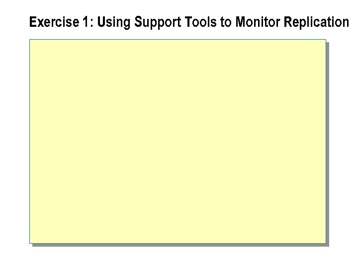 Exercise 1: Using Support Tools to Monitor Replication