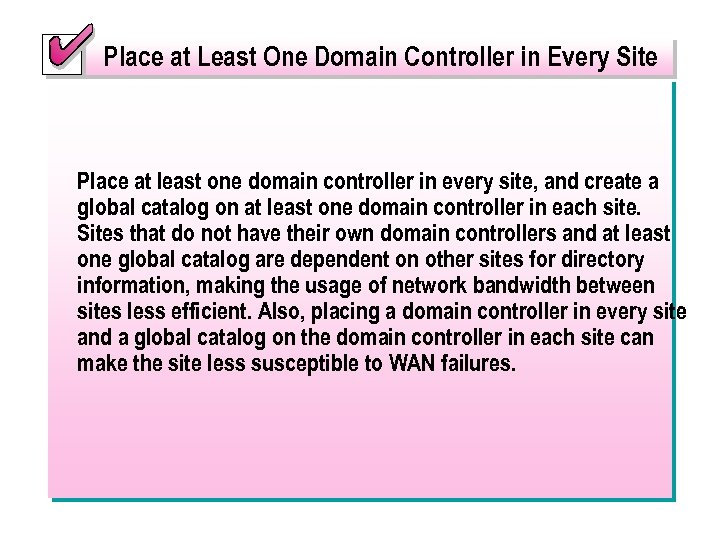 Place at Least One Domain Controller in Every Site Place at least one domain