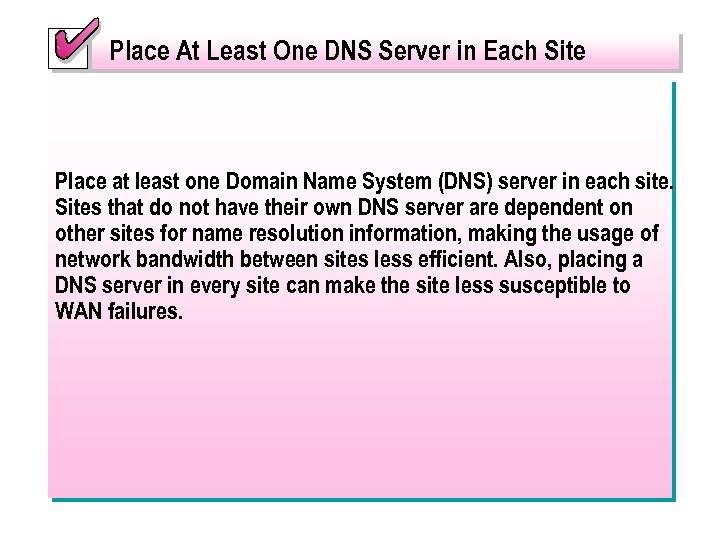Place At Least One DNS Server in Each Site Place at least one Domain
