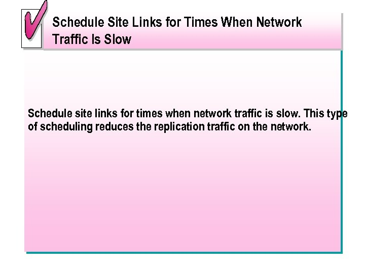 Schedule Site Links for Times When Network Traffic Is Slow Schedule site links for