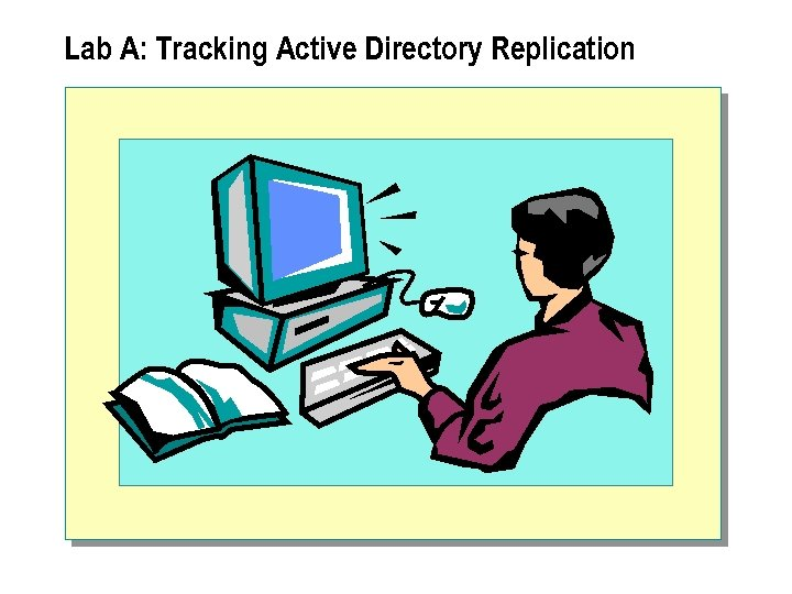 Lab A: Tracking Active Directory Replication