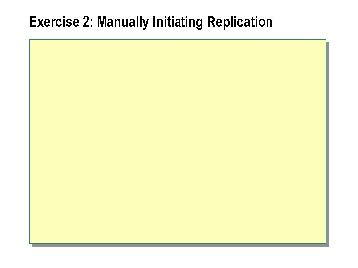 Exercise 2: Manually Initiating Replication