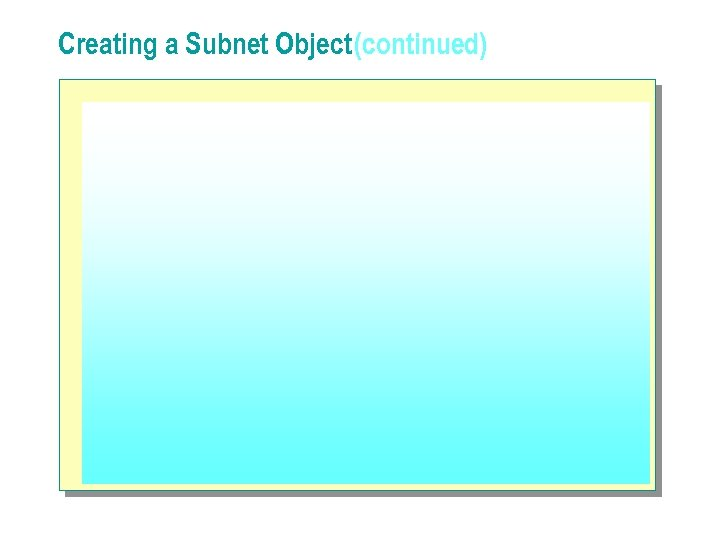 Creating a Subnet Object (continued)