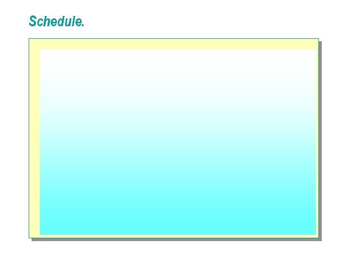 Schedule.