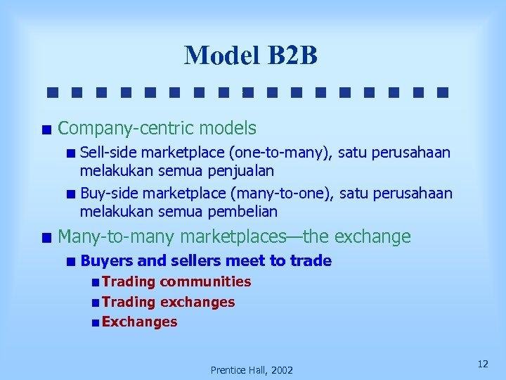 Model B 2 B Company-centric models Sell-side marketplace (one-to-many), satu perusahaan melakukan semua penjualan