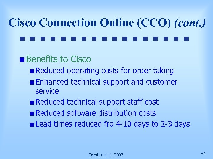 Cisco Connection Online (CCO) (cont. ) Benefits to Cisco Reduced operating costs for order
