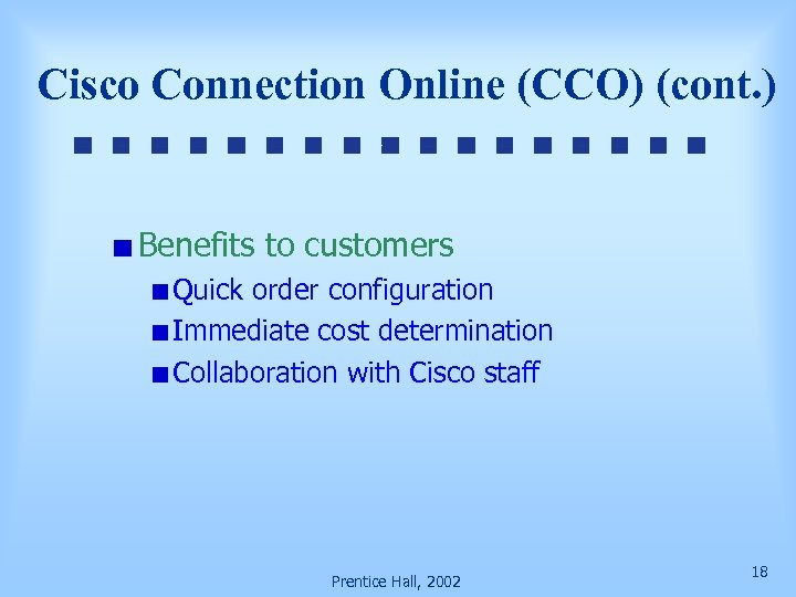 Cisco Connection Online (CCO) (cont. ) Benefits to customers Quick order configuration Immediate cost