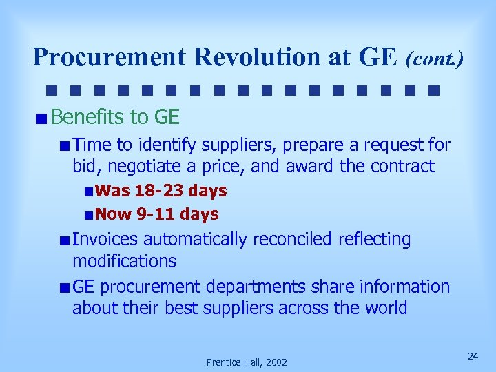 Procurement Revolution at GE (cont. ) Benefits to GE Time to identify suppliers, prepare