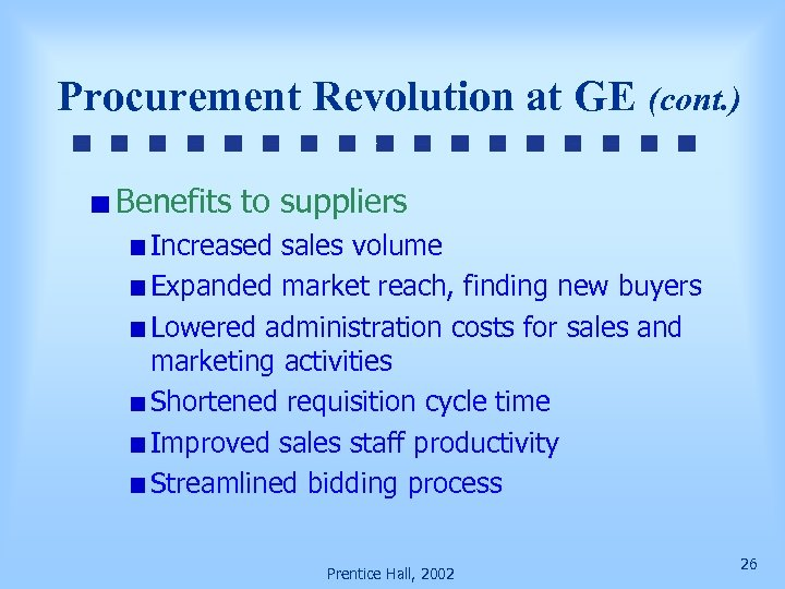 Procurement Revolution at GE (cont. ) Benefits to suppliers Increased sales volume Expanded market
