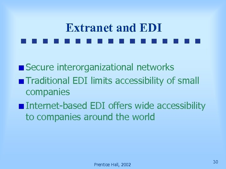 Extranet and EDI Secure interorganizational networks Traditional EDI limits accessibility of small companies Internet-based