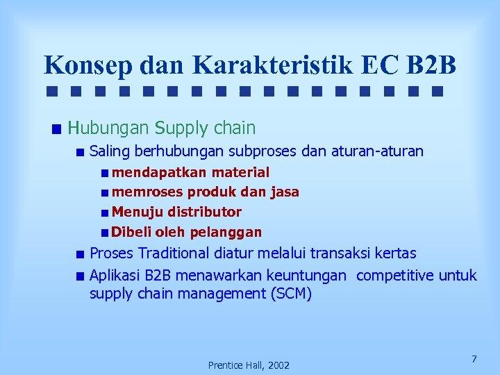 Konsep dan Karakteristik EC B 2 B Hubungan Supply chain Saling berhubungan subproses dan