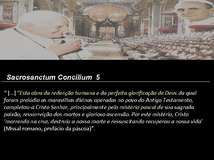 """Sacrosanctum Concilium 5 """" [. . . ] """"Esta obra da redenção humana e"""