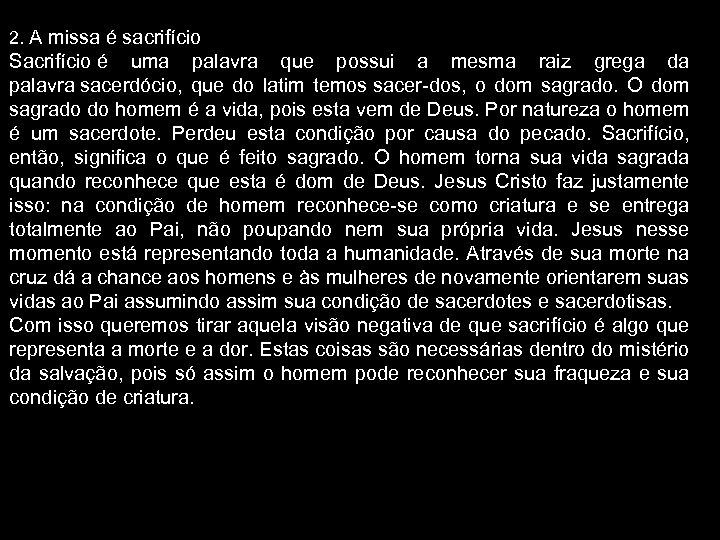 2. A missa é sacrifício Sacrifício é uma palavra que possui a mesma raiz