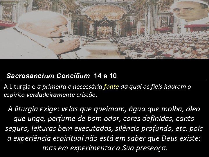 Sacrosanctum Concilium 14 e 10 A Liturgia é a primeira e necessária fonte da