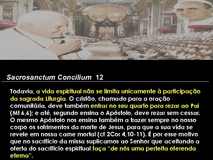Sacrosanctum Concilium 12 Todavia, a vida espiritual não se limita unicamente à participação da