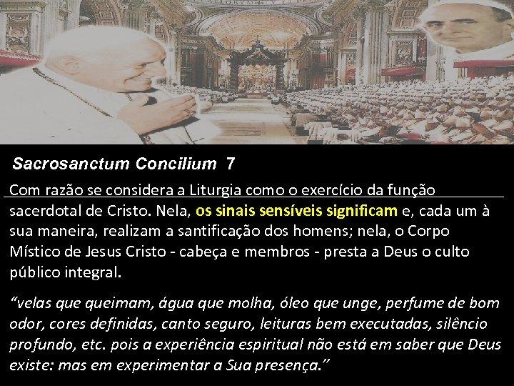 Sacrosanctum Concilium 7 Com razão se considera a Liturgia como o exercício da função