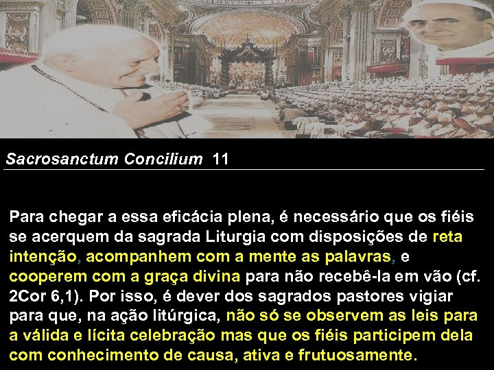 Sacrosanctum Concilium 11 Para chegar a essa eficácia plena, é necessário que os fiéis