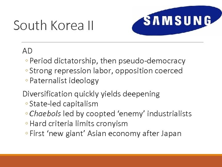 South Korea II AD ◦ Period dictatorship, then pseudo-democracy ◦ Strong repression labor, opposition