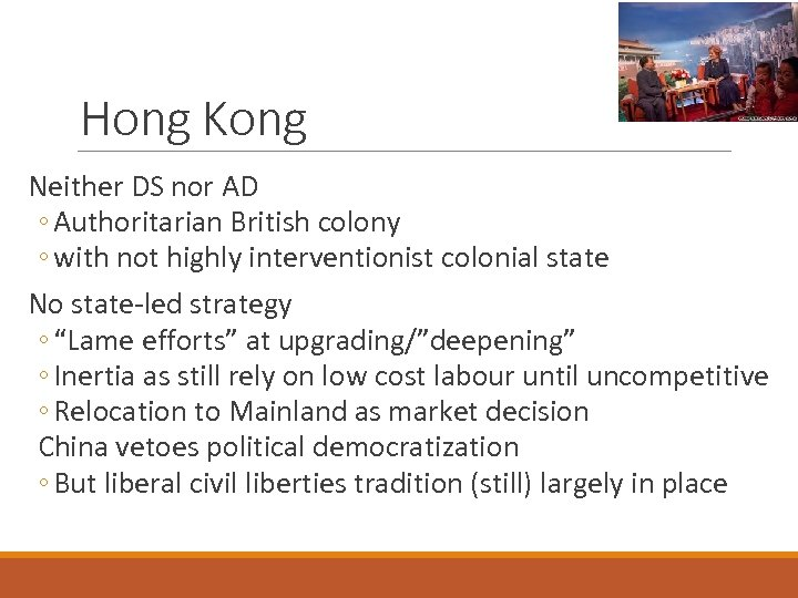 Hong Kong Neither DS nor AD ◦ Authoritarian British colony ◦ with not highly