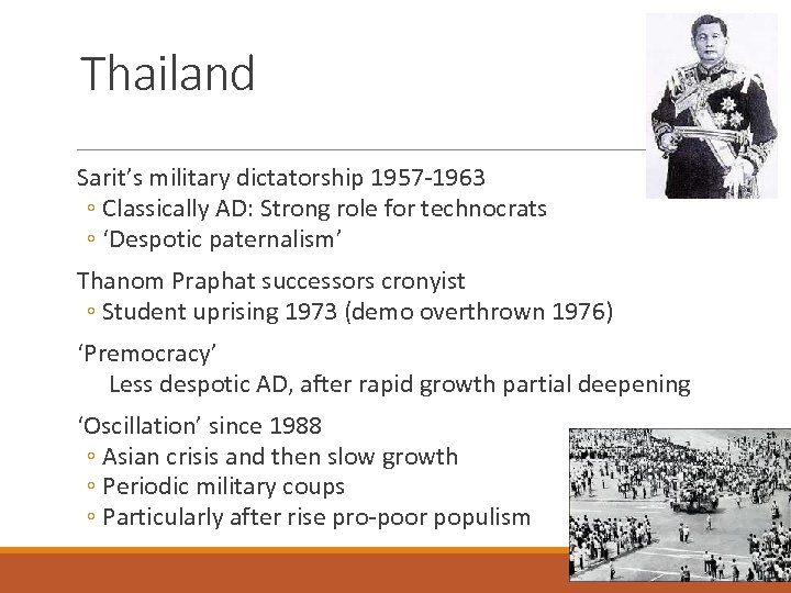 Thailand Sarit's military dictatorship 1957 -1963 ◦ Classically AD: Strong role for technocrats ◦