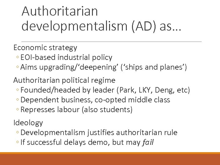 Authoritarian developmentalism (AD) as… Economic strategy ◦ EOI-based industrial policy ◦ Aims upgrading/'deepening' ('ships