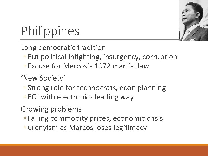 Philippines Long democratic tradition ◦ But political infighting, insurgency, corruption ◦ Excuse for Marcos's