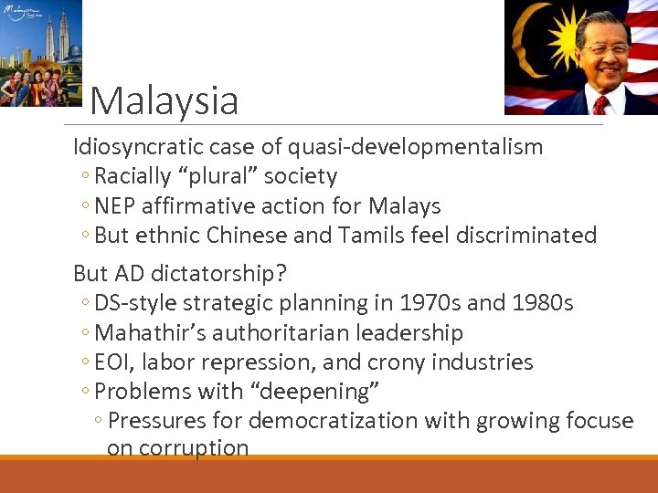 """Malaysia Idiosyncratic case of quasi-developmentalism ◦ Racially """"plural"""" society ◦ NEP affirmative action for"""