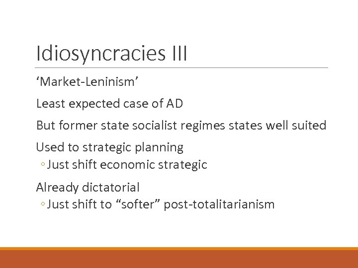 Idiosyncracies III 'Market-Leninism' Least expected case of AD But former state socialist regimes states